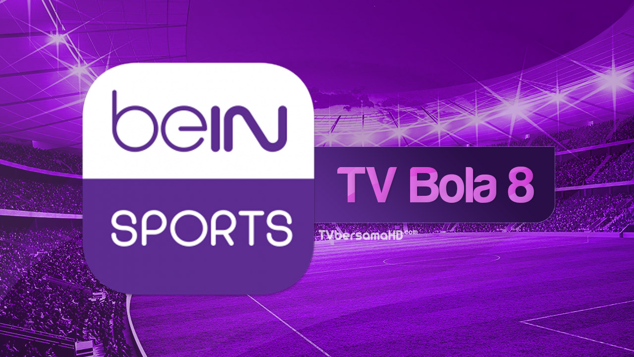 Nonton TV Bola 8 Live Streaming Football Watch beIN Sports HD Yalla Shoot & Koora-Live di TV Bersama