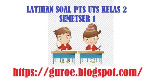 Latihan Soal PTS UTS Kelas 2 Semetser 1 (Ganjil) Tahun Pelajaran 2021/2022