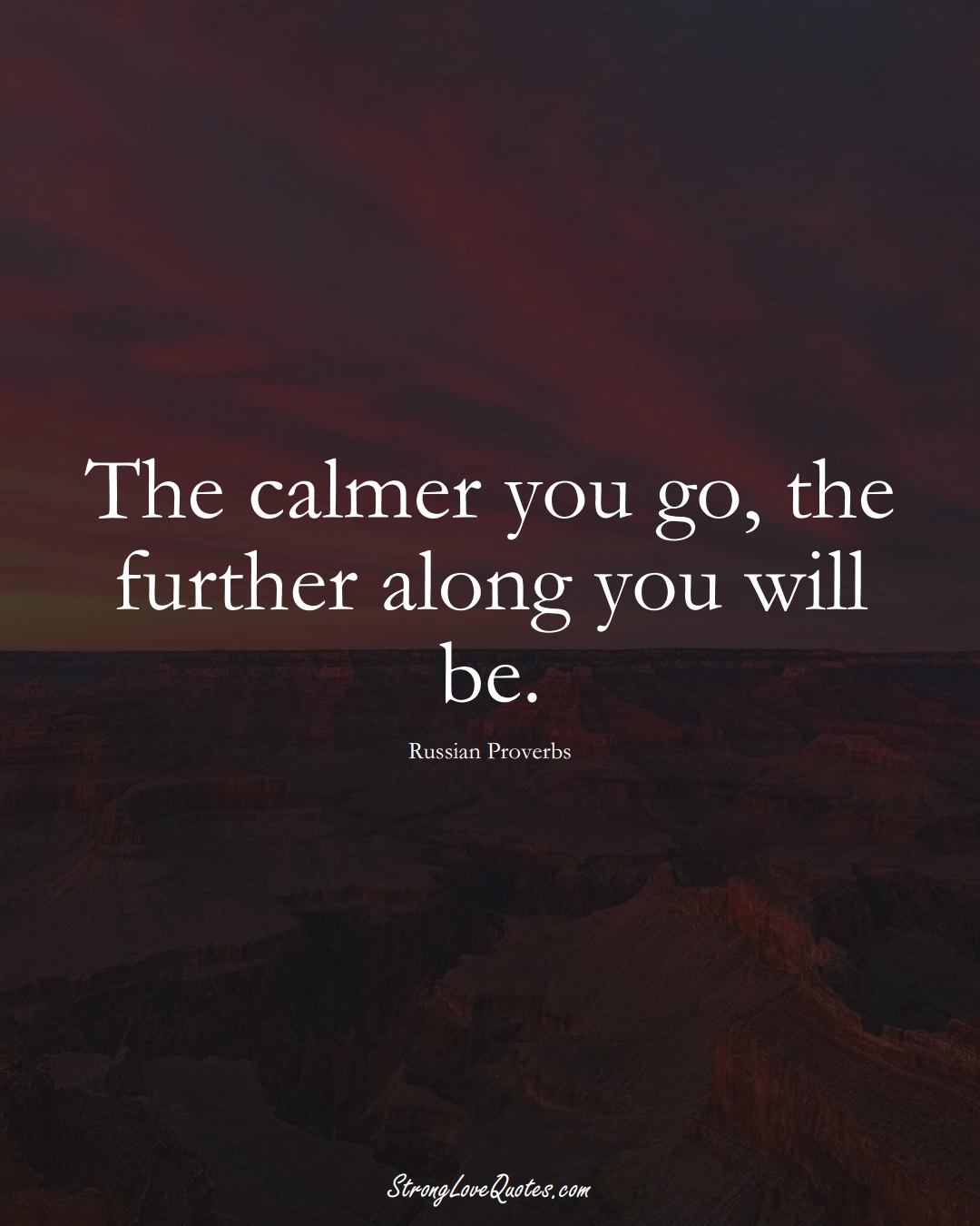 The calmer you go, the further along you will be. (Russian Sayings);  #AsianSayings