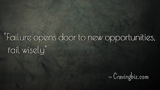 """Failure opens door t new opportunities, fail wisely"""