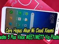Cara Hapus Akun Mi Cloud Xiaomi Redmi 5 Plus Vince Mee7/Met7 Via Flashing