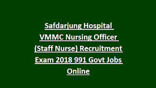 Safdarjung Hospital VMMC Nursing Officer (Staff Nurse) Recruitment Exam 2018 991 Govt Jobs Online
