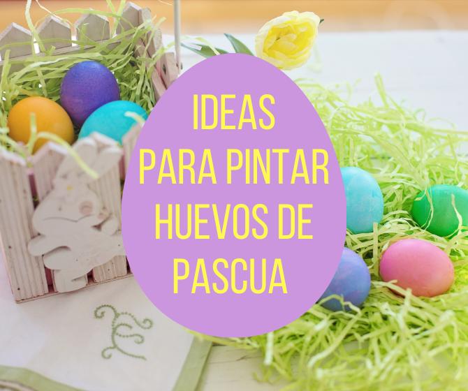 IDEAS PARA PINTAR HUEVOS DE PASCUA