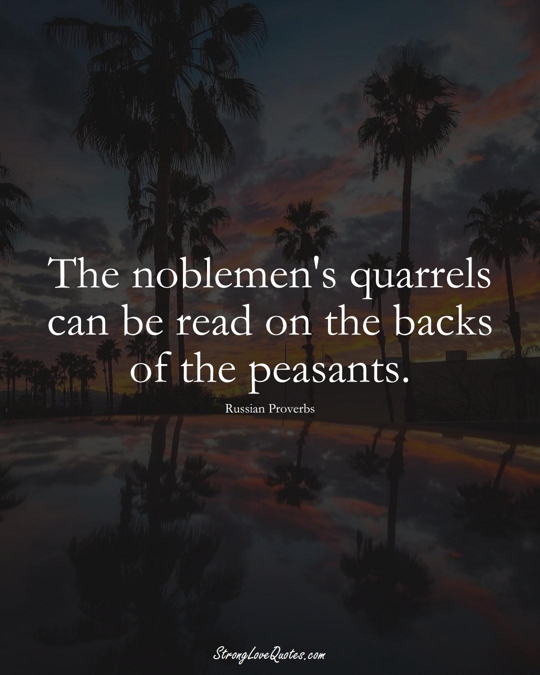 The noblemen's quarrels can be read on the backs of the peasants. (Russian Sayings);  #AsianSayings