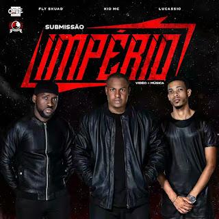 Império - Submissão (Fly Skuad, Lucassio & Kid MC)