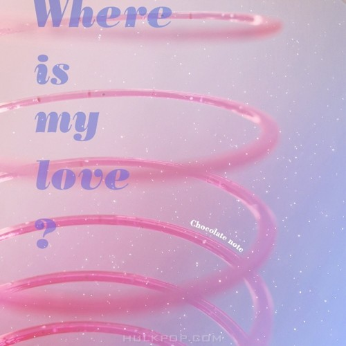 Chocolate Note – Where is my love? – Single