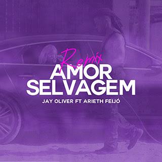 Jay Oliver - Amor Selvagem (feat. Arieth Feijó) [Download]  2021