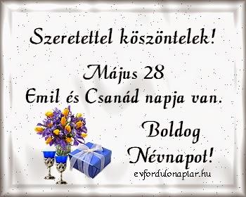 Május 28 - Emil, Csanád névnap