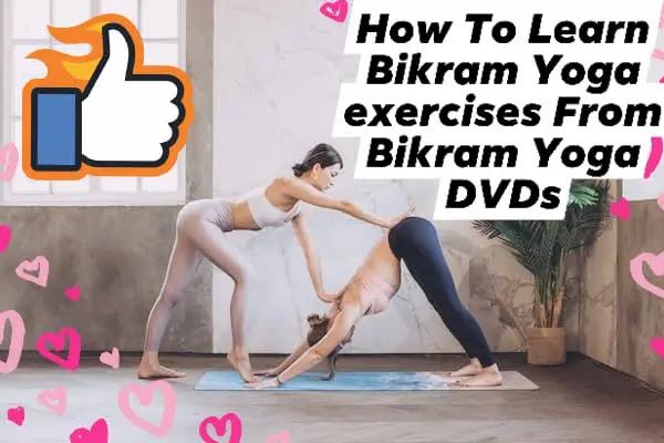 How To Learn Bikram Yoga exercises From Bikram Yoga DVDs