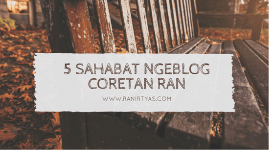 5 Sahabat Ngeblog Coretan Ran