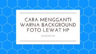 cara mengganti background foto lewat hp