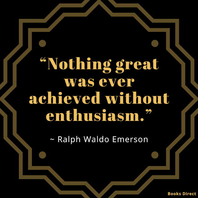 """Nothing great was ever achieved without enthusiasm.""  ~ Ralph Waldo Emerson"