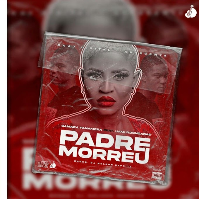 Samara Panamera - Padre Morreu (feat Uami Dongadas)