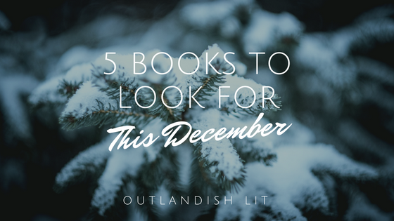 5 Books To Look For This December :: Outlandish Lit