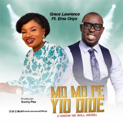 Audio: Grace Lawrence Ft. Ema Onyx – Mo Mo Pe Yio Dide