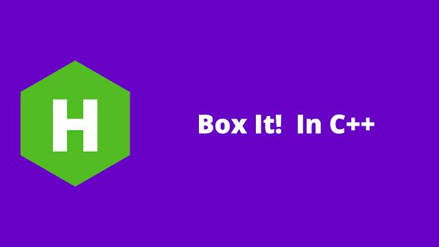 HackerRank Box It! in C++ problem solution