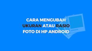Cara Mengubah Rasio Foto di HP Android tanpa aplikasi ke 1mb