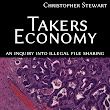 """Takers Economy an Inquiry to Illegal File Sharing"" by Christopher Stewart (Book Review}"