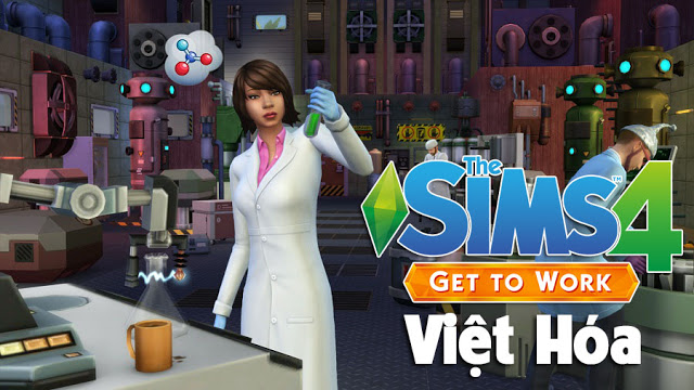 THE SIMS 4: MOD VIỆT HÓA GET TO WORK EXPANSION