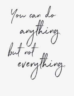 """You can do anything but not everthing"""