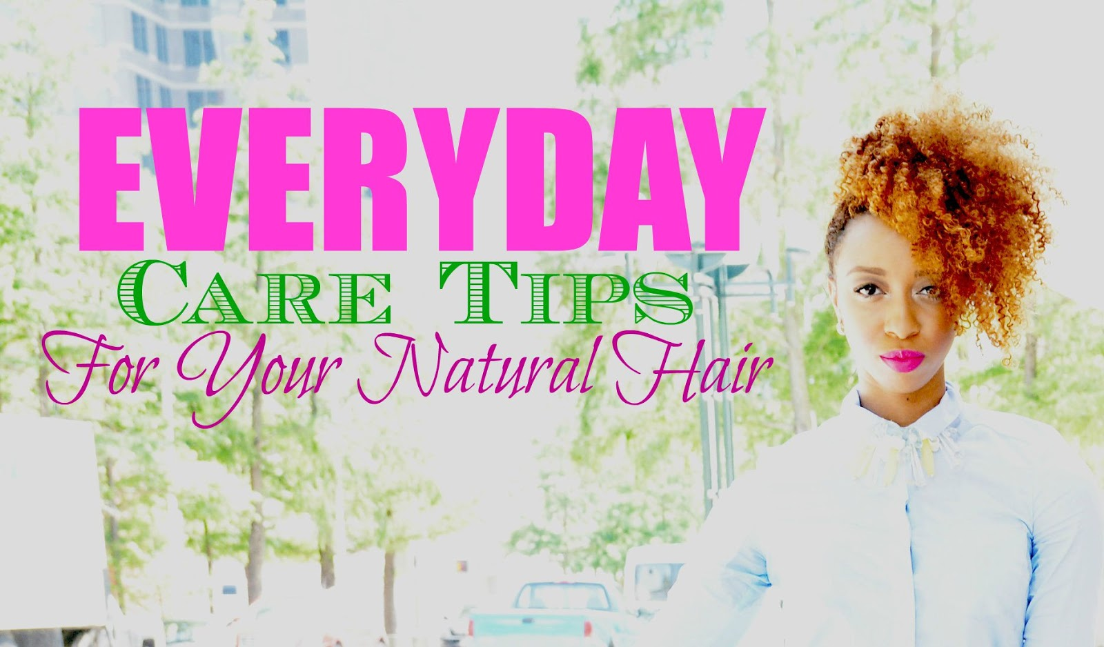 Everyday Care Tips For Your Natural Hair