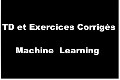 TD et Exercices Corrigés Mmachine Learning