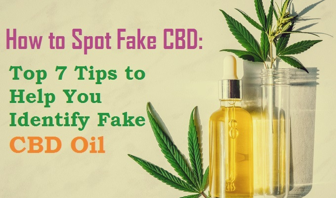 How to Spot Fake CBD: Top 7 Tips to Help You Identify Fake CBD Oil