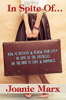 In Spite Of...: How to Refocus & Renew Your Life® in Spite of the Obstacles on the Path to Love & Happiness by Joanie Marx book promotion