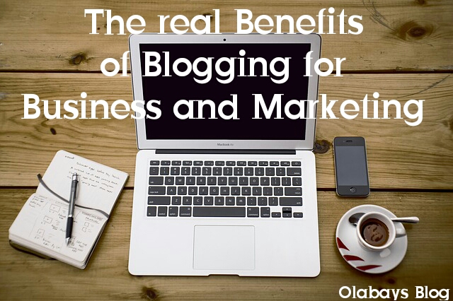 Understanding the real Benefits of Blogging for Business and Marketing