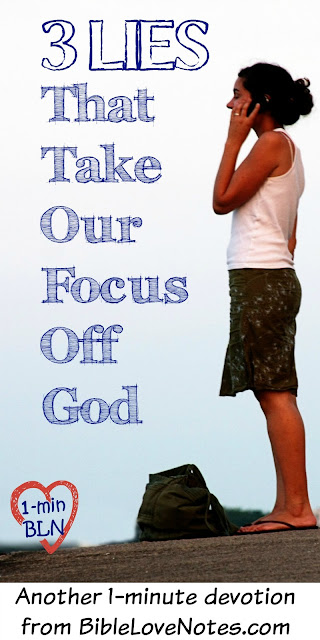 3 Lies That Take Our Focus Off God