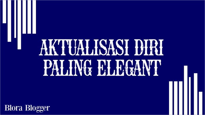 blora-blogger-analisa-berita-manfaat-blogging-Aktualisasi-Diri-Paling-Elegant-heri-ireng