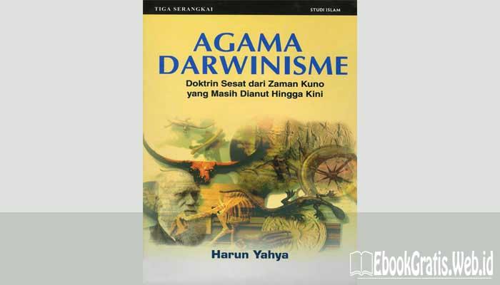 Ebook Agama Darwinisme Doktrin Sesat dari Zaman Kuno yang Masih Dianut Hingga Kini