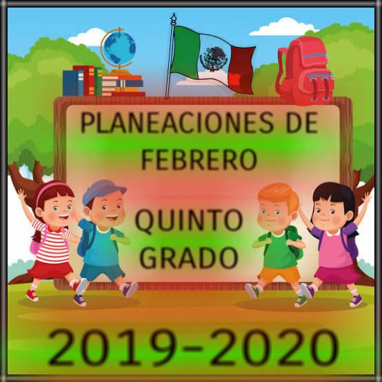 PLANEACIÓN DE FEBRERO-QUINTO GRADO-2019-2020