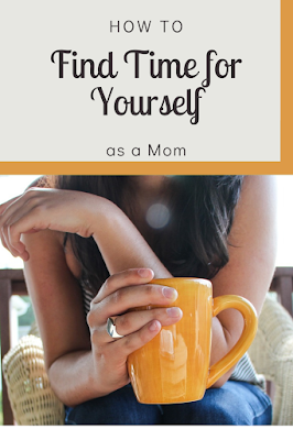 How To Find Time for Yourself as a Mom