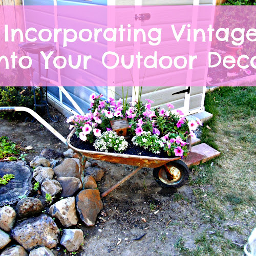 Incorporating Vintage into Outdoor Decor - Weekend Yard Work Series