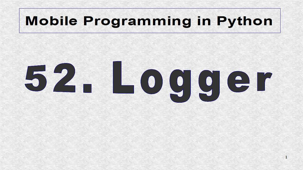 Mobile Programming in Python: 52  Logger