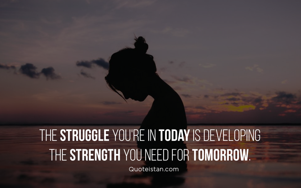 The struggle you're in today is developing the strength you need for tomorrow. #quoteoftheday