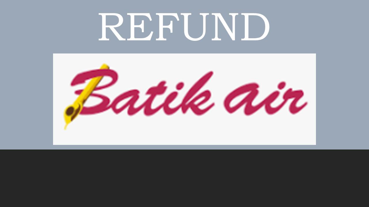 Prosedur Pembatalan/Refund Tiket Pesawat Batik Air