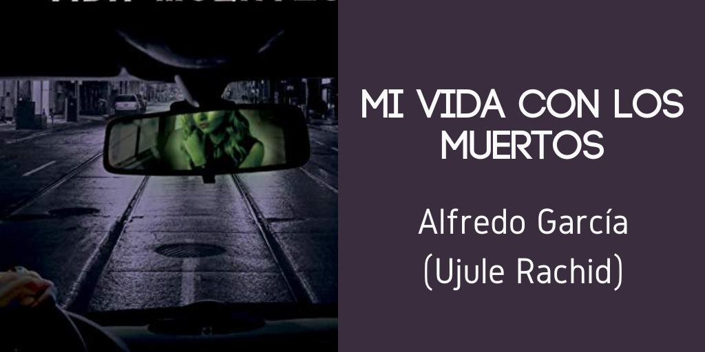 mi vida con los muertos Alfredo García