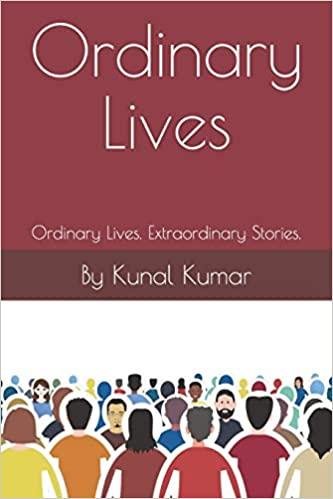 Ordinary Lives: Ordinary Lives, Extraordinary stories by Kunal Kumar