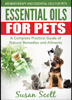Essential Oils For Pets A Complete Practical Guide of Natural Remedies and Ailments