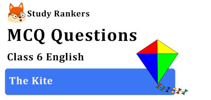 MCQ Questions for Class 6 English The Kite Honeysuckle