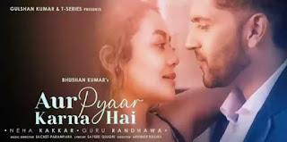 Aur Pyaar Karna Hai Lyrics - Neha Kakkar x Guru Randhawa