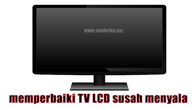 Cara memperbaiki TV LCD susah menyala