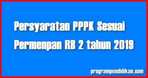 Persyaratan PPPK Sesuai Permenpan RB No 2 Tahun 2019