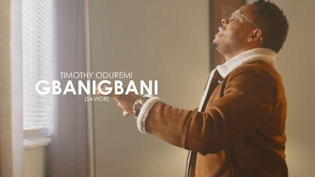 Video: Timothy Oduremi – Gbanigbani
