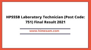 HPSSSB Laboratory Technician (Post Code: 751) Final Result 2021