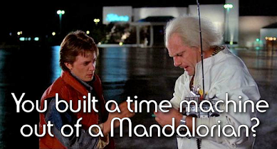 You built a time machine out of a Mandalorian