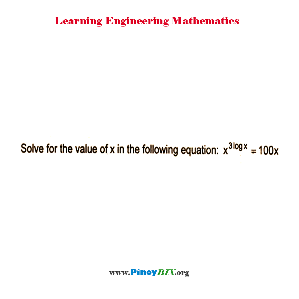 Solve for the value of x in the following equation: x^(3log x) = 100x