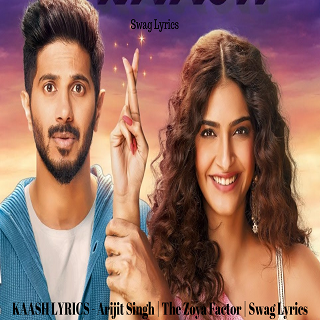 KAASH LYRICS - Arijit Singh | The Zoya Factor | Swag Lyrics